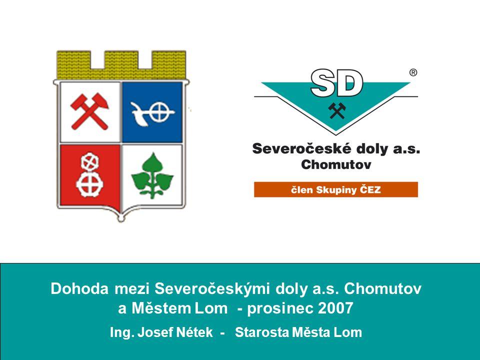 Dohoda mezi Severočeskými doly a.s. Chomutov a Městem Lom - prosinec 2007 Ing. Josef Nétek - Starosta Města Lom
