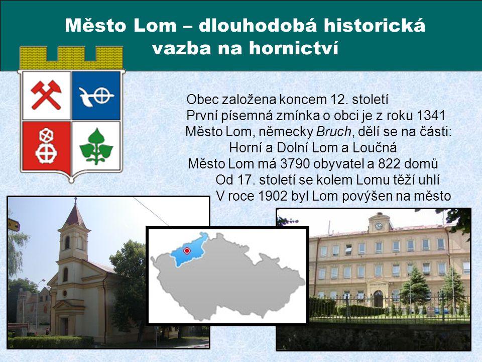 Město Lom – dlouhodobá historická vazba na hornictví Obec založena koncem 12. století První písemná zmínka o obci je z roku 1341 Město Lom, německy Br