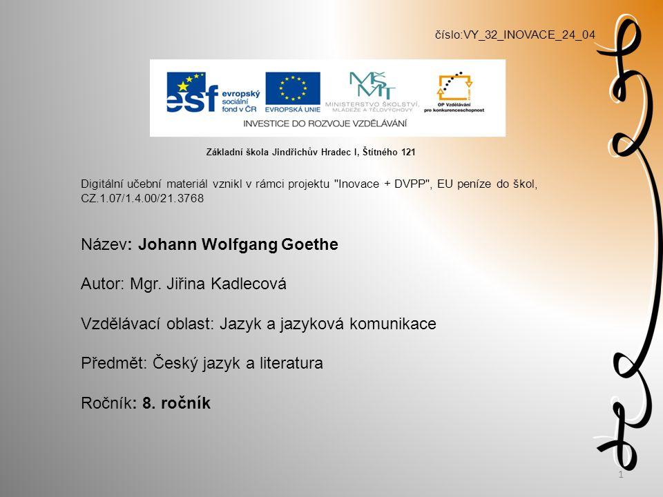 číslo:VY_32_INOVACE_24_04 Digitální učební materiál vznikl v rámci projektu Inovace + DVPP , EU peníze do škol, CZ.1.07/1.4.00/21.3768 Název: Johann Wolfgang Goethe Autor: Mgr.