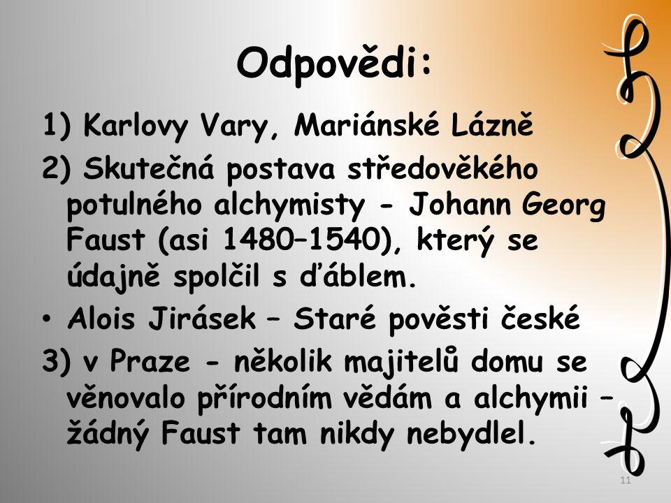 Odpovědi: 1) Karlovy Vary, Mariánské Lázně 2) Skutečná postava středověkého potulného alchymisty - Johann Georg Faust (asi 1480–1540), který se údajně spolčil s ďáblem.