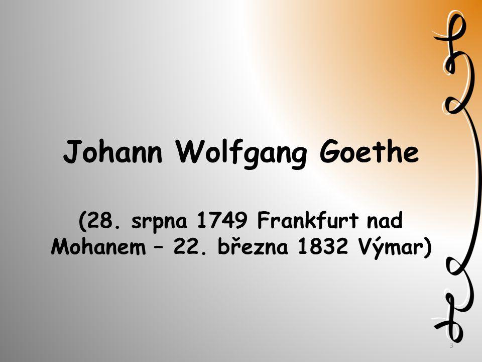 Johann Wolfgang Goethe (28. srpna 1749 Frankfurt nad Mohanem – 22. března 1832 Výmar) 3