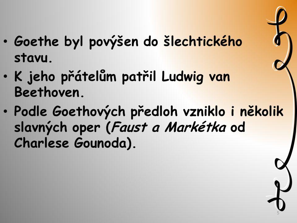 Goethe byl povýšen do šlechtického stavu. K jeho přátelům patřil Ludwig van Beethoven.