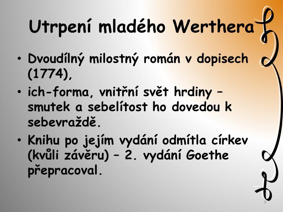 Utrpení mladého Werthera Dvoudílný milostný román v dopisech (1774), ich-forma, vnitřní svět hrdiny – smutek a sebelítost ho dovedou k sebevraždě.