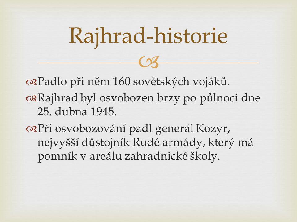   Padlo při něm 160 sovětských vojáků.  Rajhrad byl osvobozen brzy po půlnoci dne 25. dubna 1945.  Při osvobozování padl generál Kozyr, nejvyšší d