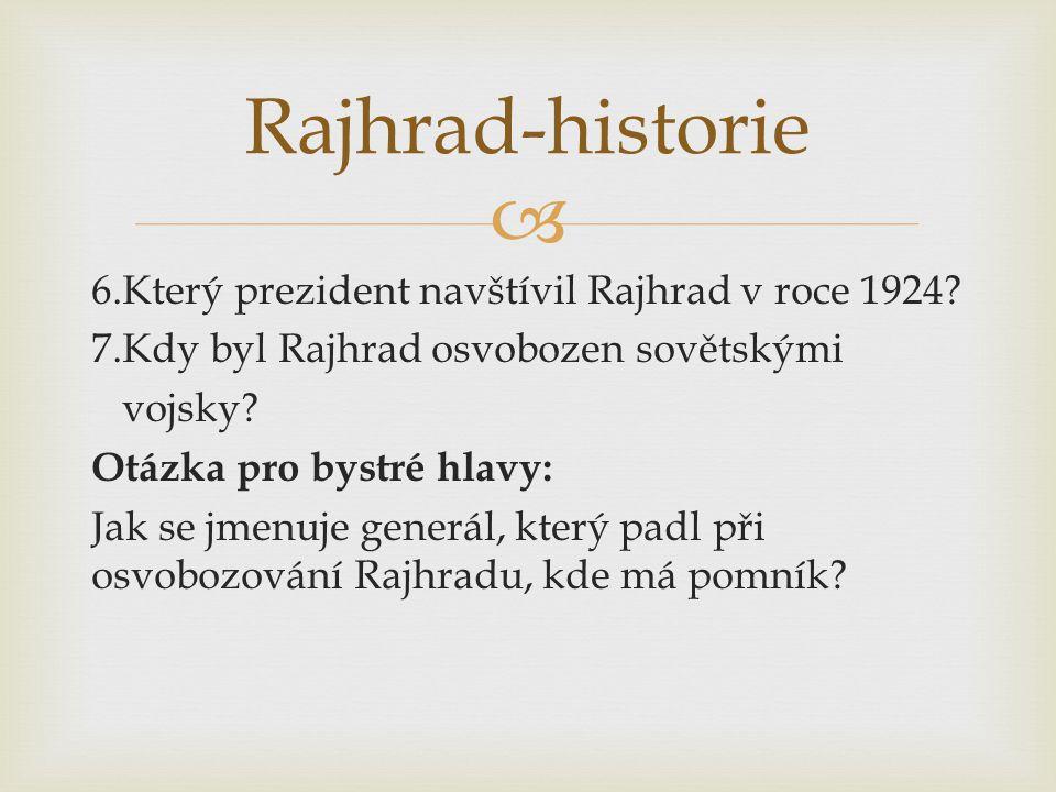  6.Který prezident navštívil Rajhrad v roce 1924? 7.Kdy byl Rajhrad osvobozen sovětskými vojsky? Otázka pro bystré hlavy: Jak se jmenuje generál, kte