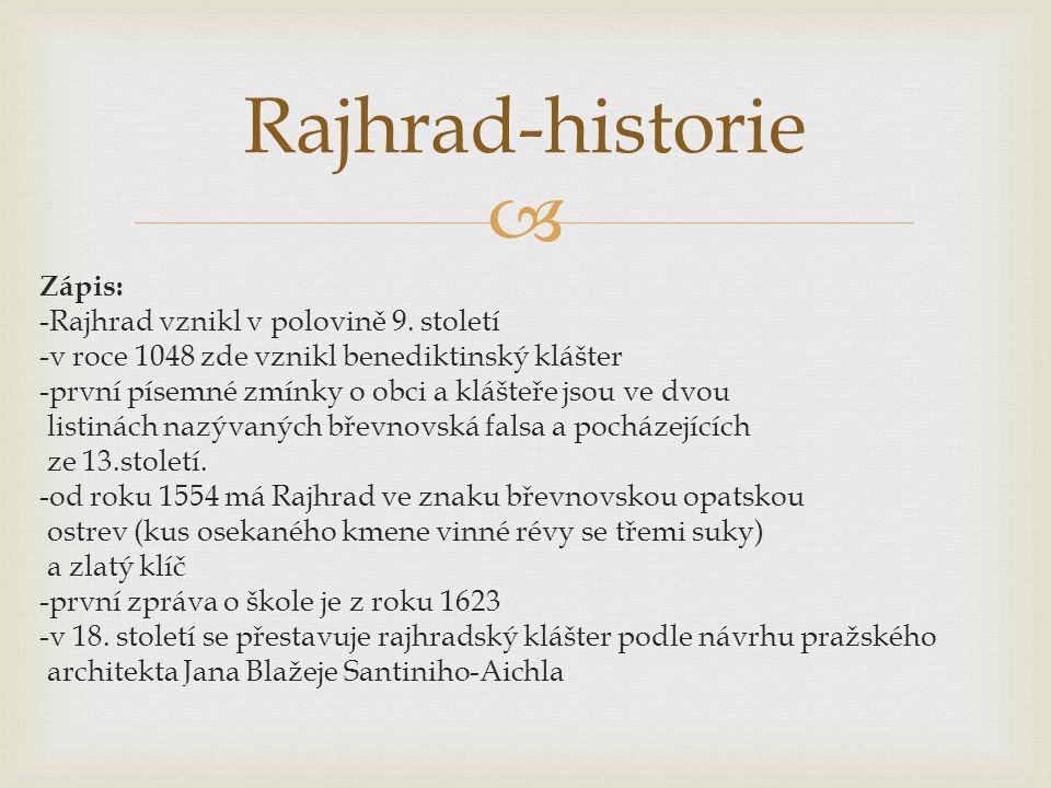  Zápis: -Rajhrad vznikl v polovině 9. století -v roce 1048 zde vznikl benediktinský klášter -první písemné zmínky o obci a klášteře jsou ve dvou list