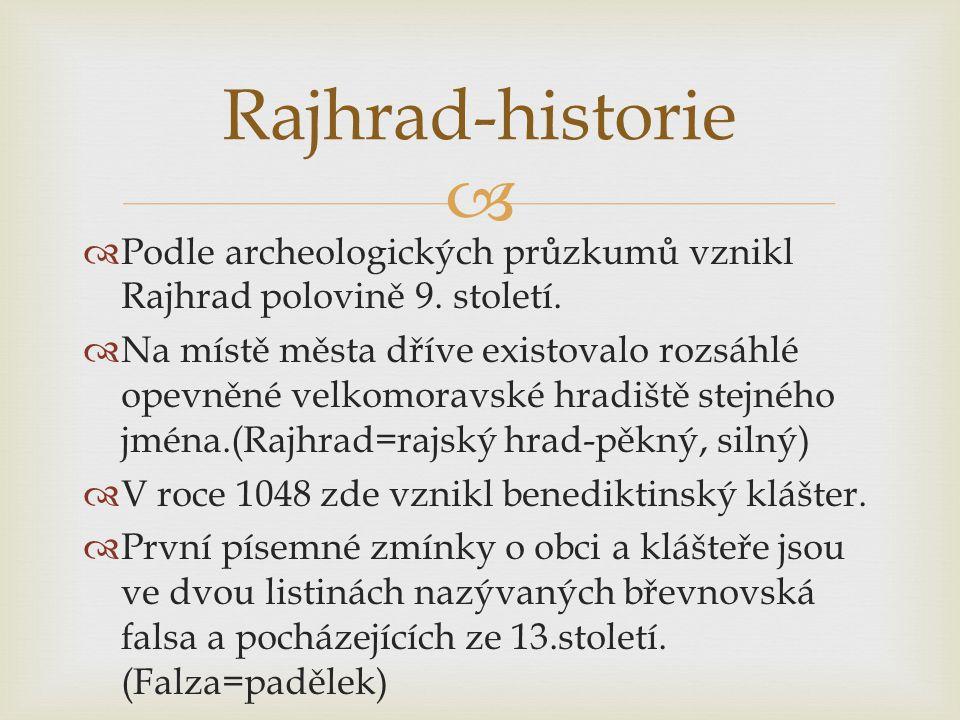   Podle archeologických průzkumů vznikl Rajhrad polovině 9. století.  Na místě města dříve existovalo rozsáhlé opevněné velkomoravské hradiště stej