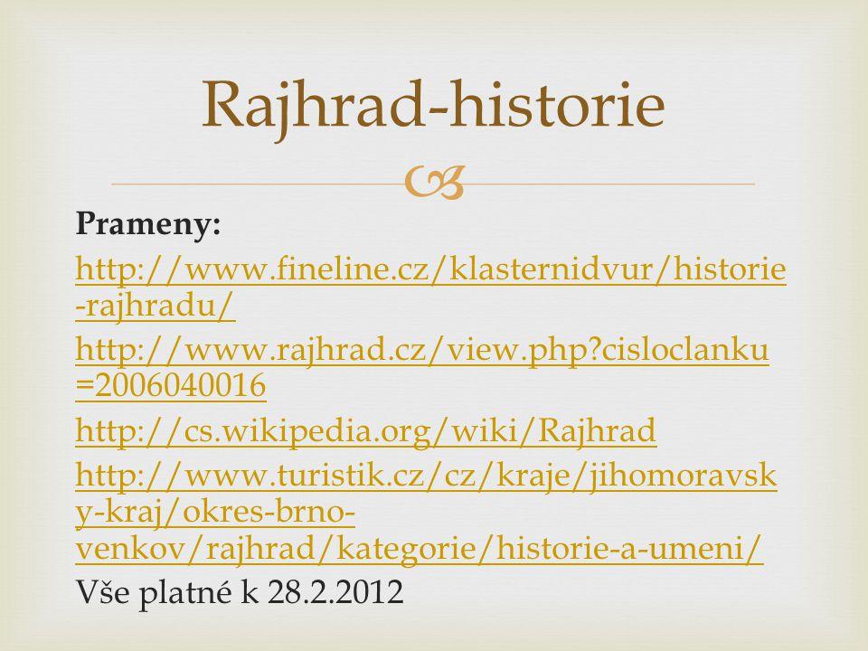  Prameny: http://www.fineline.cz/klasternidvur/historie -rajhradu/ http://www.rajhrad.cz/view.php?cisloclanku =2006040016 http://cs.wikipedia.org/wiki/Rajhrad http://www.turistik.cz/cz/kraje/jihomoravsk y-kraj/okres-brno- venkov/rajhrad/kategorie/historie-a-umeni/ Vše platné k 28.2.2012 Rajhrad-historie
