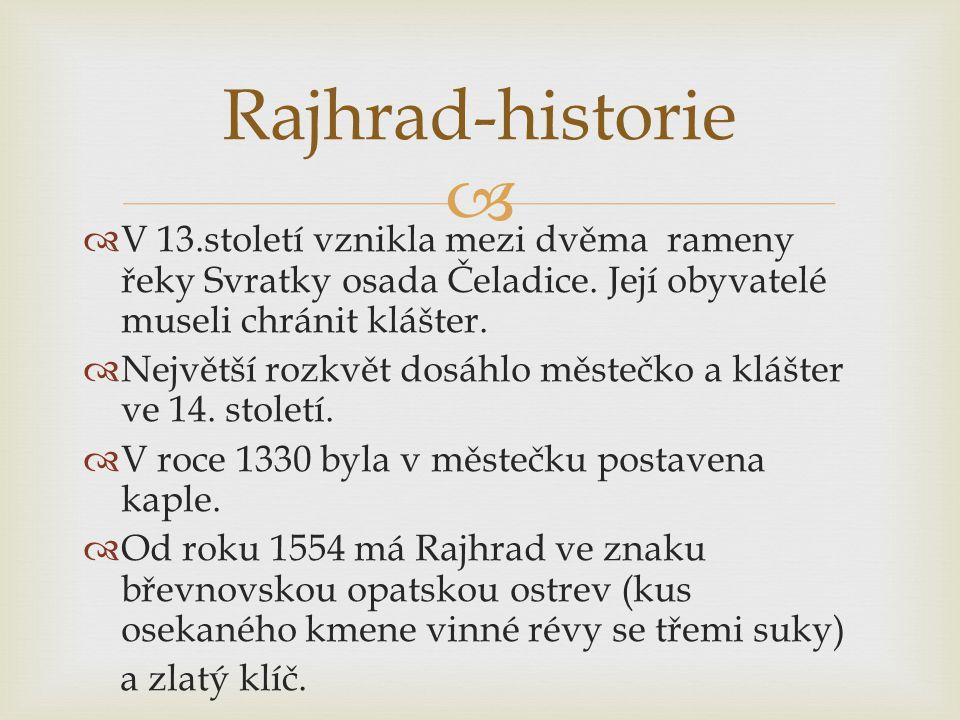   V 13.století vznikla mezi dvěma rameny řeky Svratky osada Čeladice. Její obyvatelé museli chránit klášter.  Největší rozkvět dosáhlo městečko a k