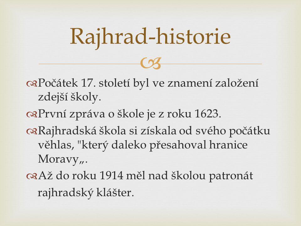   Počátek 17. století byl ve znamení založení zdejší školy.  První zpráva o škole je z roku 1623.  Rajhradská škola si získala od svého počátku vě