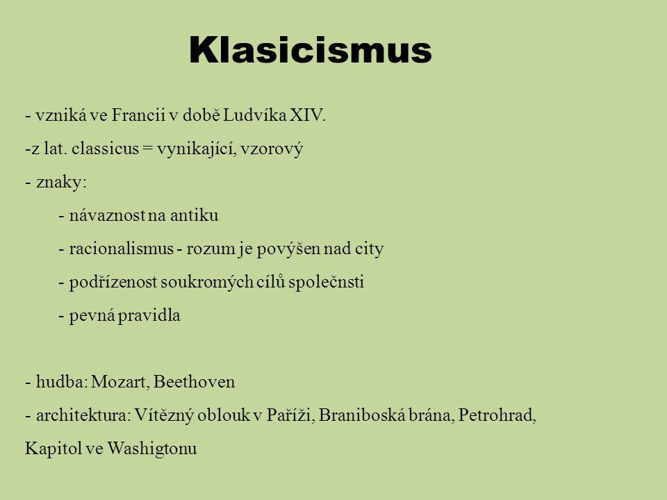 Klasicismus - vzniká ve Francii v době Ludvíka XIV. -z lat. classicus = vynikající, vzorový - znaky: - návaznost na antiku - racionalismus - rozum je