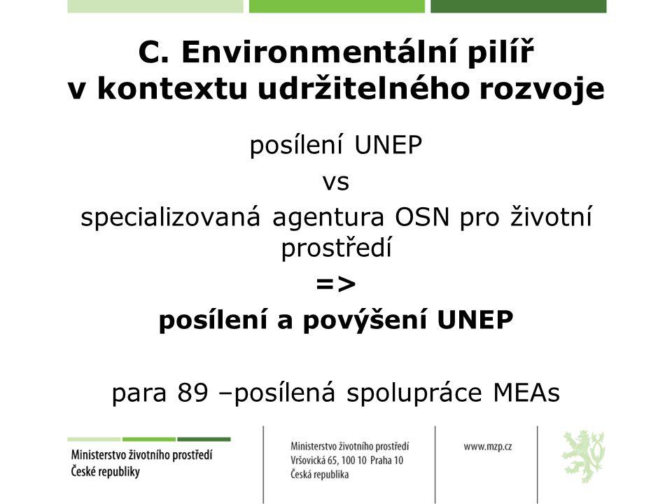 C. Environmentální pilíř v kontextu udržitelného rozvoje posílení UNEP vs specializovaná agentura OSN pro životní prostředí => posílení a povýšení UNE