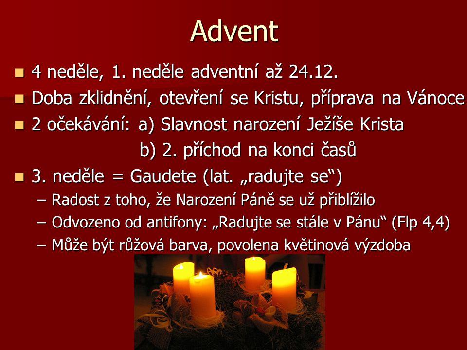 Advent 4 neděle, 1. neděle adventní až 24.12. 4 neděle, 1. neděle adventní až 24.12. Doba zklidnění, otevření se Kristu, příprava na Vánoce Doba zklid