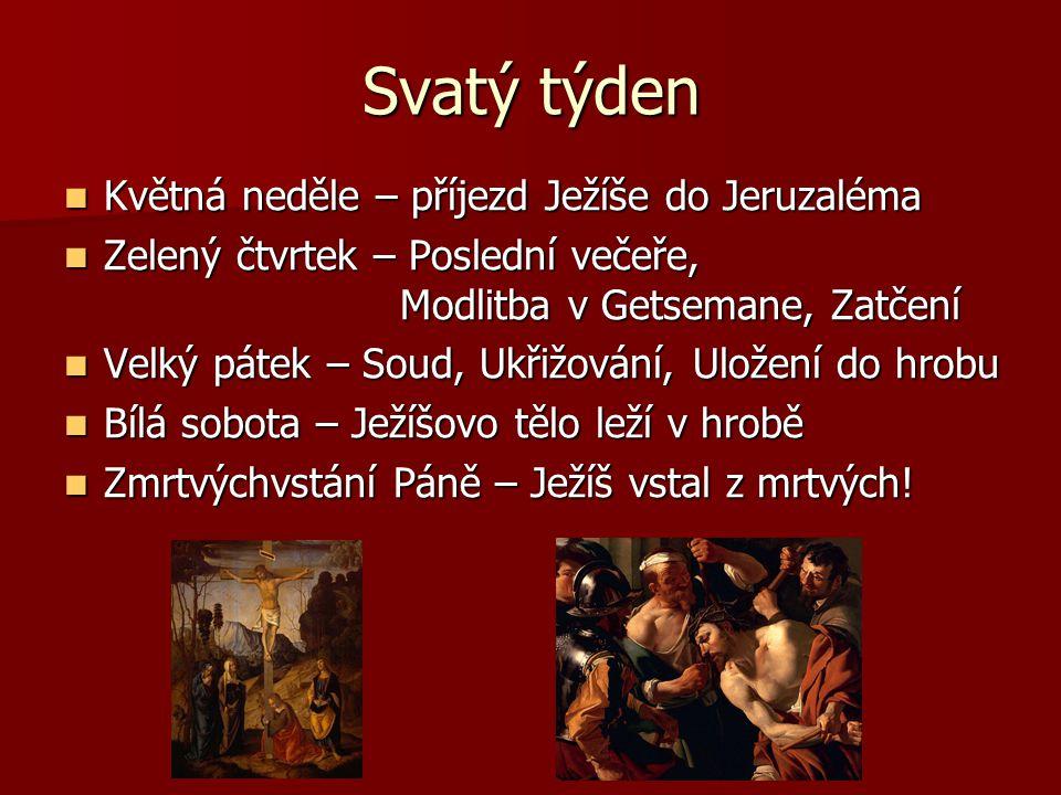 Svatý týden Květná neděle – příjezd Ježíše do Jeruzaléma Květná neděle – příjezd Ježíše do Jeruzaléma Zelený čtvrtek – Poslední večeře, Modlitba v Get
