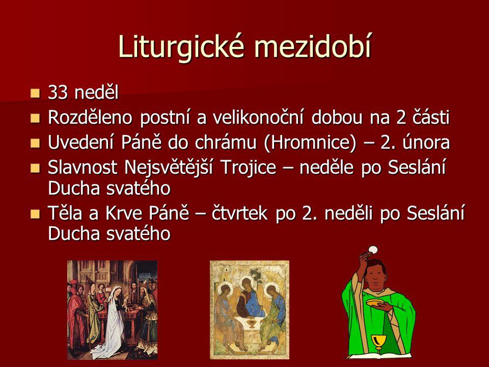 Liturgické mezidobí 33 neděl 33 neděl Rozděleno postní a velikonoční dobou na 2 části Rozděleno postní a velikonoční dobou na 2 části Uvedení Páně do