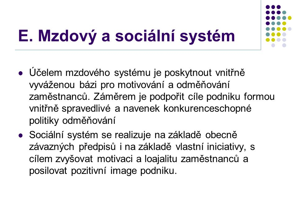 E. Mzdový a sociální systém Účelem mzdového systému je poskytnout vnitřně vyváženou bázi pro motivování a odměňování zaměstnanců. Záměrem je podpořit