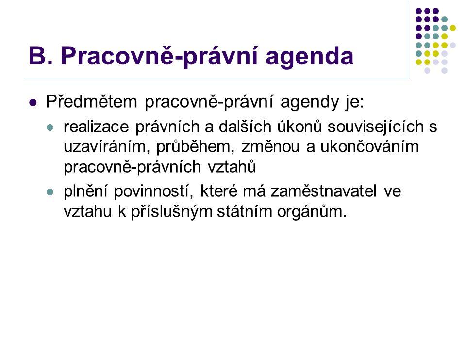 B. Pracovně-právní agenda Předmětem pracovně-právní agendy je: realizace právních a dalších úkonů souvisejících s uzavíráním, průběhem, změnou a ukonč