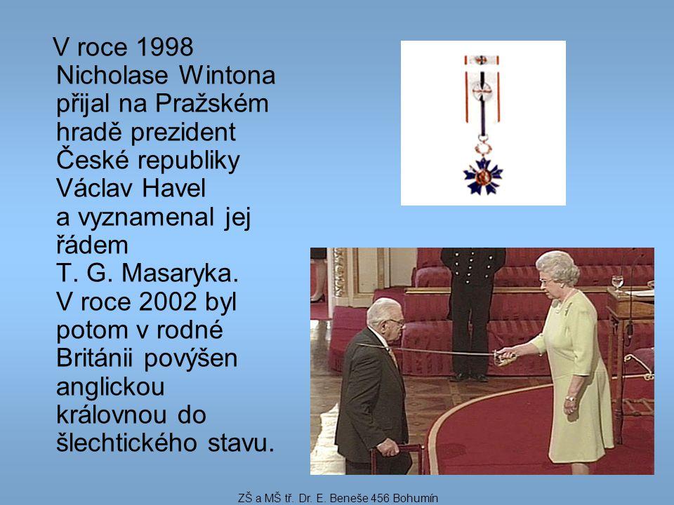 V roce 1998 Nicholase Wintona přijal na Pražském hradě prezident České republiky Václav Havel a vyznamenal jej řádem T.