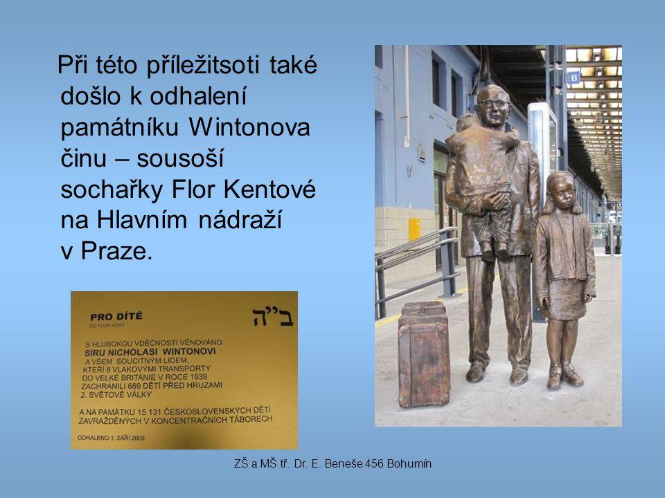 Při této příležitsoti také došlo k odhalení památníku Wintonova činu – sousoší sochařky Flor Kentové na Hlavním nádraží v Praze. ZŠ a MŠ tř. Dr. E. Be