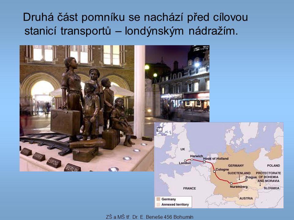 Druhá část pomníku se nachází před cílovou stanicí transportů – londýnským nádražím. ZŠ a MŠ tř. Dr. E. Beneše 456 Bohumín