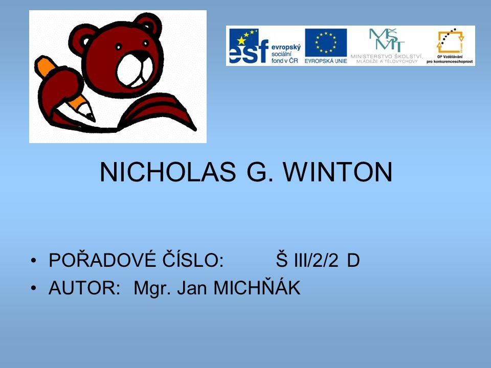 NICHOLAS G. WINTON POŘADOVÉ ČÍSLO: Š III/2/2 D AUTOR: Mgr. Jan MICHŇÁK
