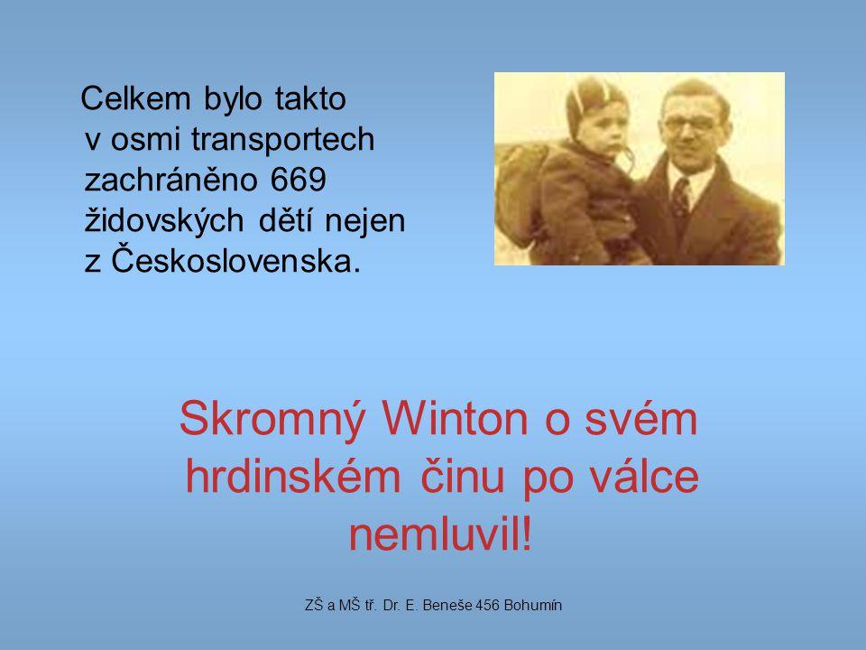 Celkem bylo takto v osmi transportech zachráněno 669 židovských dětí nejen z Československa. Skromný Winton o svém hrdinském činu po válce nemluvil! Z