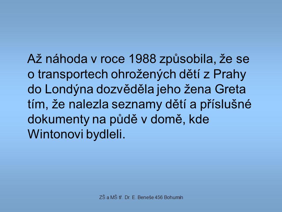 Až náhoda v roce 1988 způsobila, že se o transportech ohrožených dětí z Prahy do Londýna dozvěděla jeho žena Greta tím, že nalezla seznamy dětí a přís