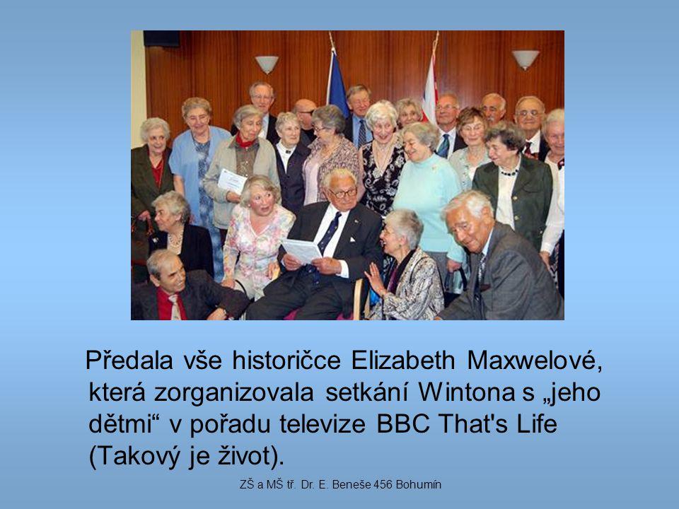 """Předala vše historičce Elizabeth Maxwelové, která zorganizovala setkání Wintona s """"jeho dětmi"""" v pořadu televize BBC That's Life (Takový je život). ZŠ"""
