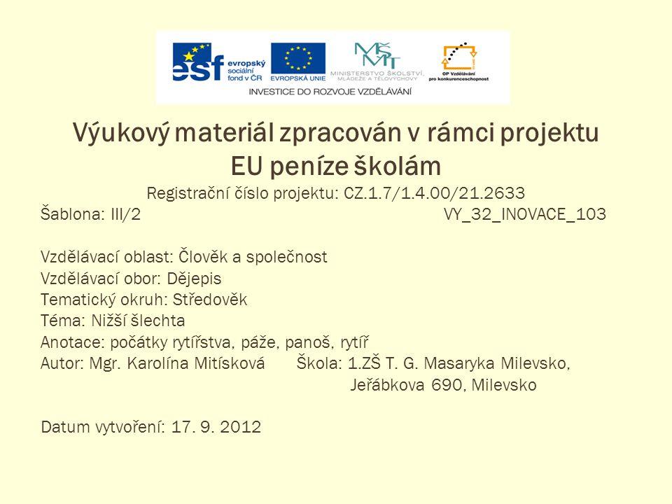 Výukový materiál zpracován v rámci projektu EU peníze školám Registrační číslo projektu: CZ.1.7/1.4.00/21.2633 Šablona: III/2VY_32_INOVACE_103 Vzděláv