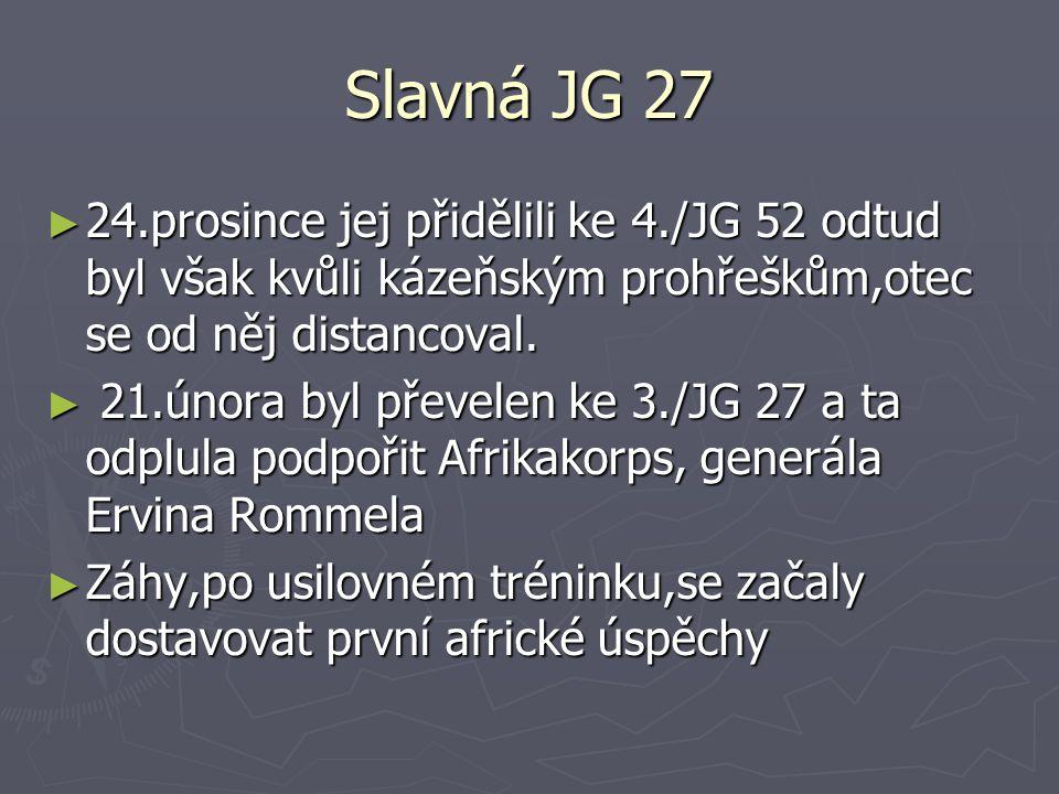 Slavná JG 27 ► 24.prosince jej přidělili ke 4./JG 52 odtud byl však kvůli kázeňským prohřeškům,otec se od něj distancoval.