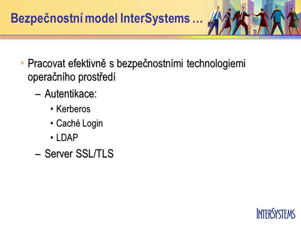 Bezpečnostní model InterSystems … Pracovat efektivně s bezpečnostními technologiemi operačního prostředí Pracovat efektivně s bezpečnostními technolog