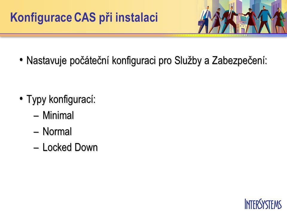 Konfigurace CAS při instalaci Nastavuje počáteční konfiguraci pro Služby a Zabezpečení: Nastavuje počáteční konfiguraci pro Služby a Zabezpečení: Typy konfigurací: Typy konfigurací: –Minimal –Normal –Locked Down
