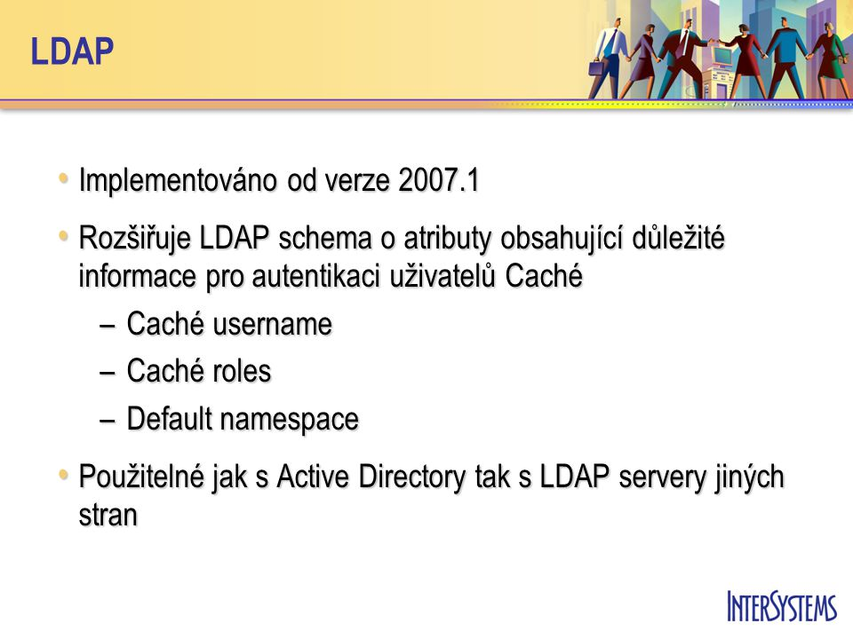LDAP Implementováno od verze 2007.1 Implementováno od verze 2007.1 Rozšiřuje LDAP schema o atributy obsahující důležité informace pro autentikaci uživ