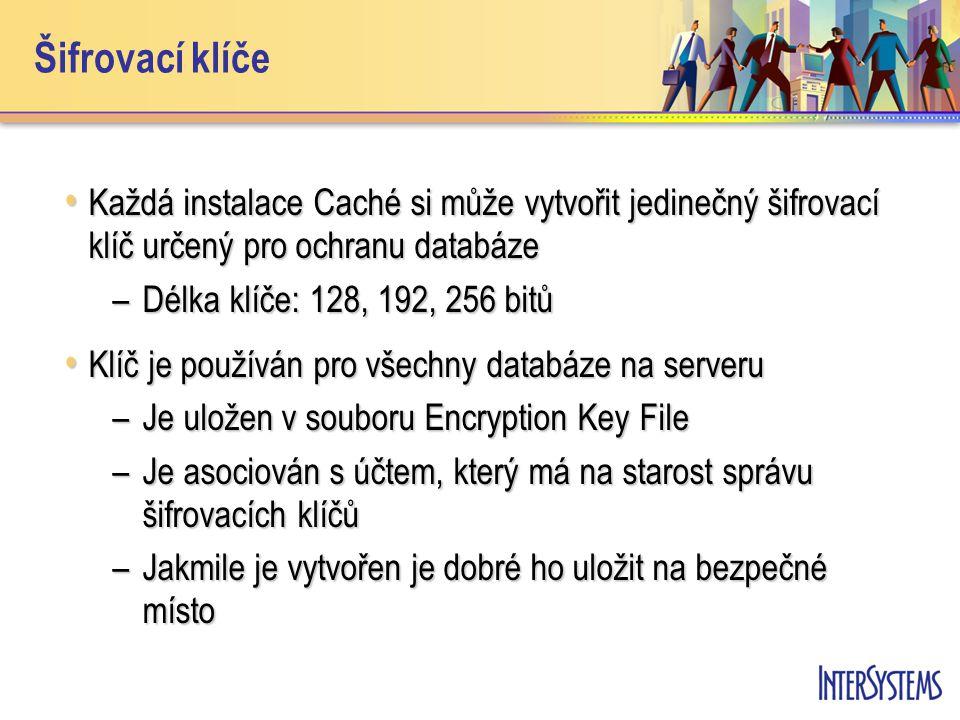 Šifrovací klíče Každá instalace Caché si může vytvořit jedinečný šifrovací klíč určený pro ochranu databáze Každá instalace Caché si může vytvořit jed