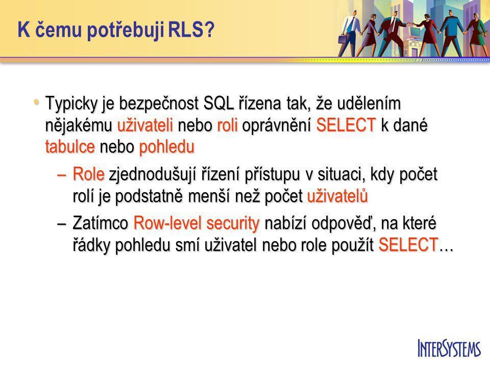 K čemu potřebuji RLS? Typicky je bezpečnost SQL řízena tak, že udělením nějakému uživateli nebo roli oprávnění SELECT k dané tabulce nebo pohledu Typi