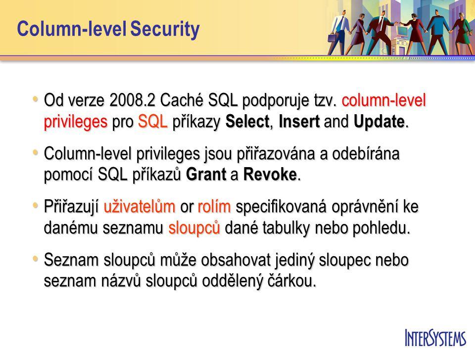 Od verze 2008.2 Caché SQL podporuje tzv. column-level privileges pro SQL příkazy Select, Insert and Update. Od verze 2008.2 Caché SQL podporuje tzv. c
