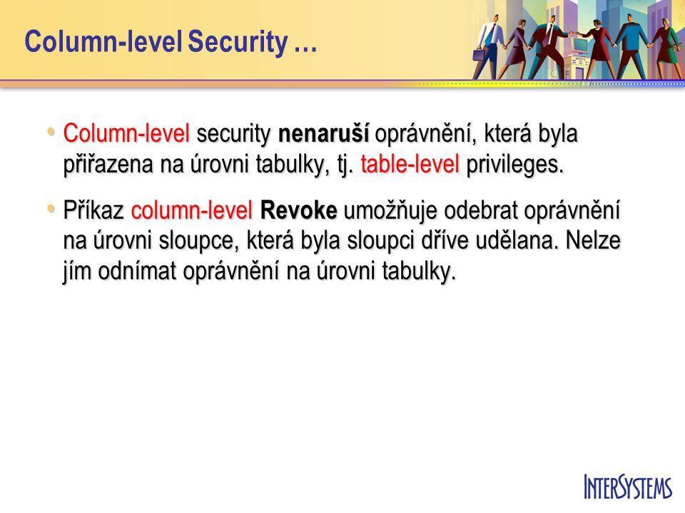 Column-level Security … Column-level security nenaruší oprávnění, která byla přiřazena na úrovni tabulky, tj. table-level privileges. Column-level sec