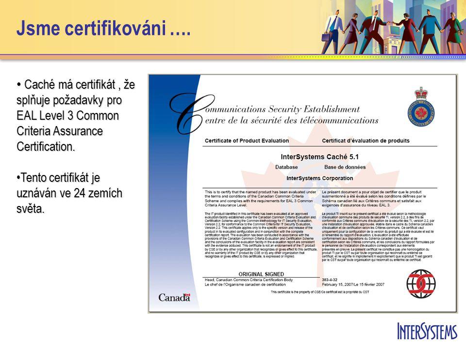 Jsme certifikováni …. Caché má certifikát, že splňuje požadavky pro EAL Level 3 Common Criteria Assurance Certification. Caché má certifikát, že splňu