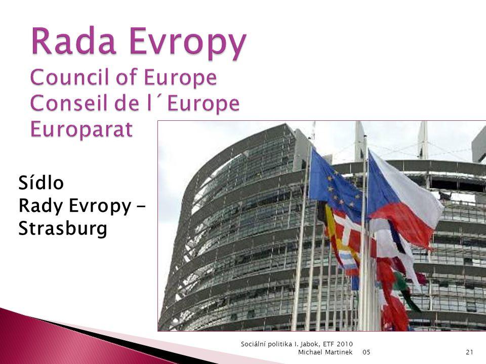 Sídlo Rady Evropy - Strasburg 0521 Sociální politika I. Jabok, ETF 2010 Michael Martinek