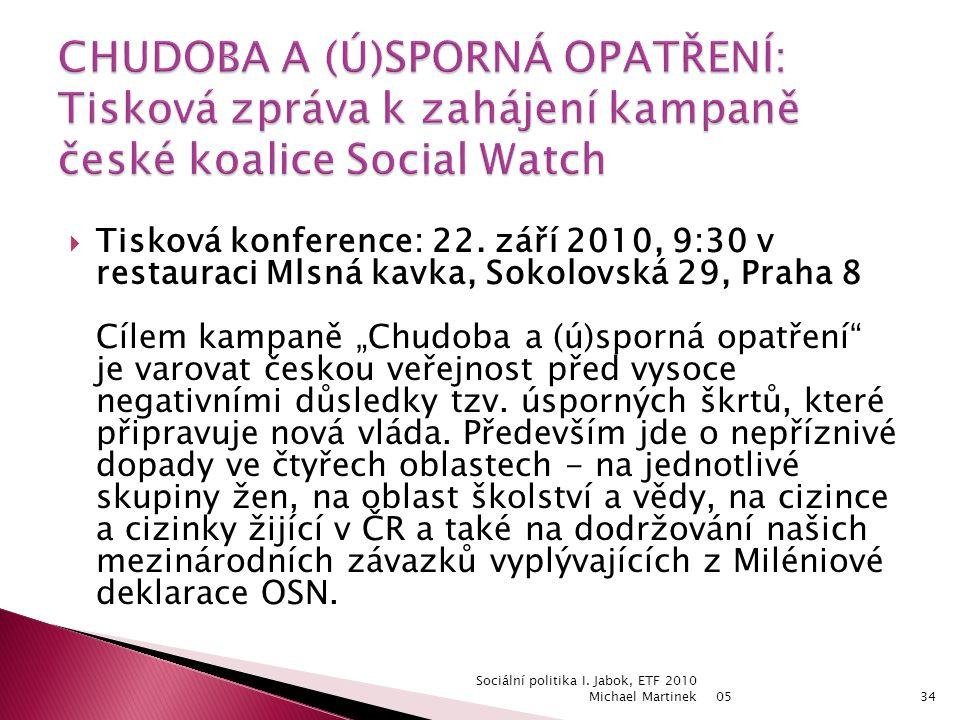 05 Sociální politika I. Jabok, ETF 2010 Michael Martinek34  Tisková konference: 22.
