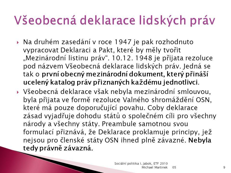 """ Na druhém zasedání v roce 1947 je pak rozhodnuto vypracovat Deklaraci a Pakt, které by měly tvořit """"Mezinárodní listinu práv ."""