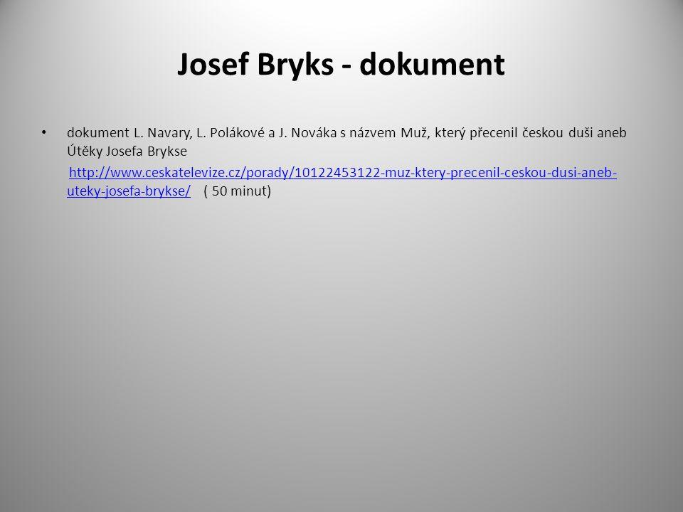 Josef Bryks - dokument dokument L. Navary, L. Polákové a J. Nováka s názvem Muž, který přecenil českou duši aneb Útěky Josefa Brykse http://www.ceskat