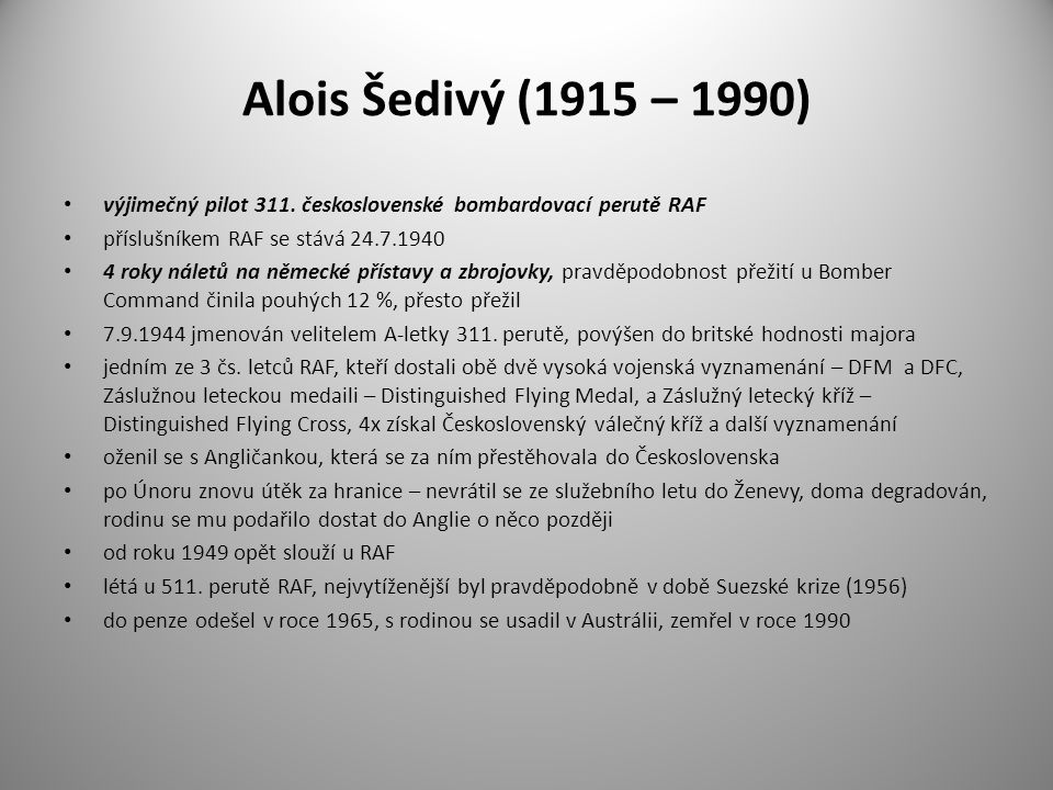 Alois Šedivý (1915 – 1990) výjimečný pilot 311. československé bombardovací perutě RAF příslušníkem RAF se stává 24.7.1940 4 roky náletů na německé př