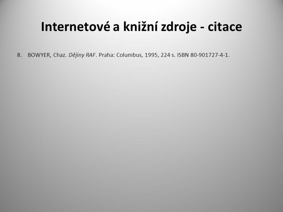 Internetové a knižní zdroje - citace 8.BOWYER, Chaz. Dějiny RAF. Praha: Columbus, 1995, 224 s. ISBN 80-901727-4-1.