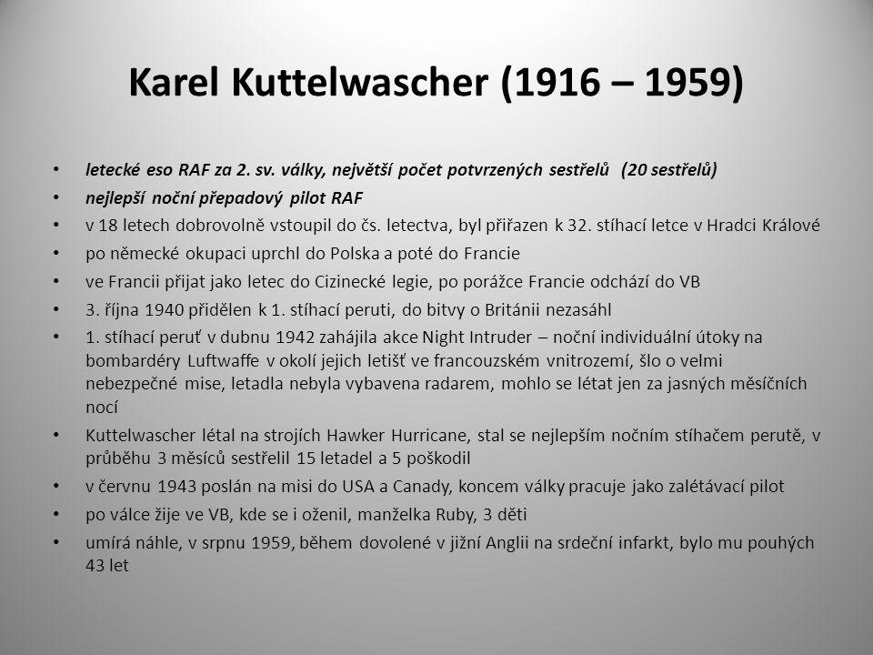 Karel Kuttelwascher (1916 – 1959) letecké eso RAF za 2. sv. války, největší počet potvrzených sestřelů (20 sestřelů) nejlepší noční přepadový pilot RA