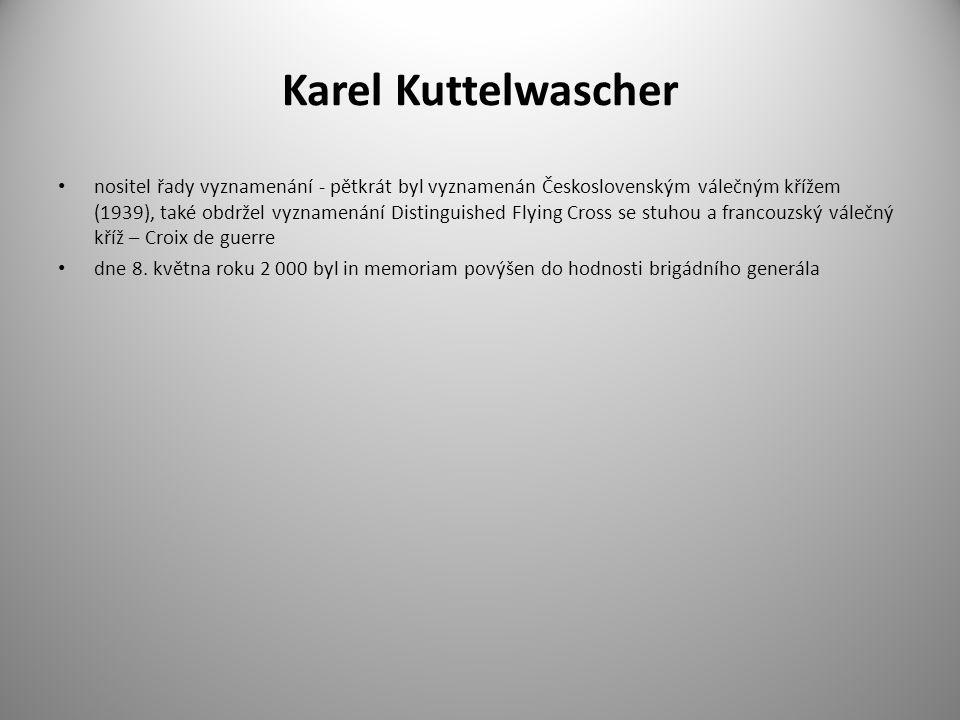 Karel Kuttelwascher nositel řady vyznamenání - pětkrát byl vyznamenán Československým válečným křížem (1939), také obdržel vyznamenání Distinguished F