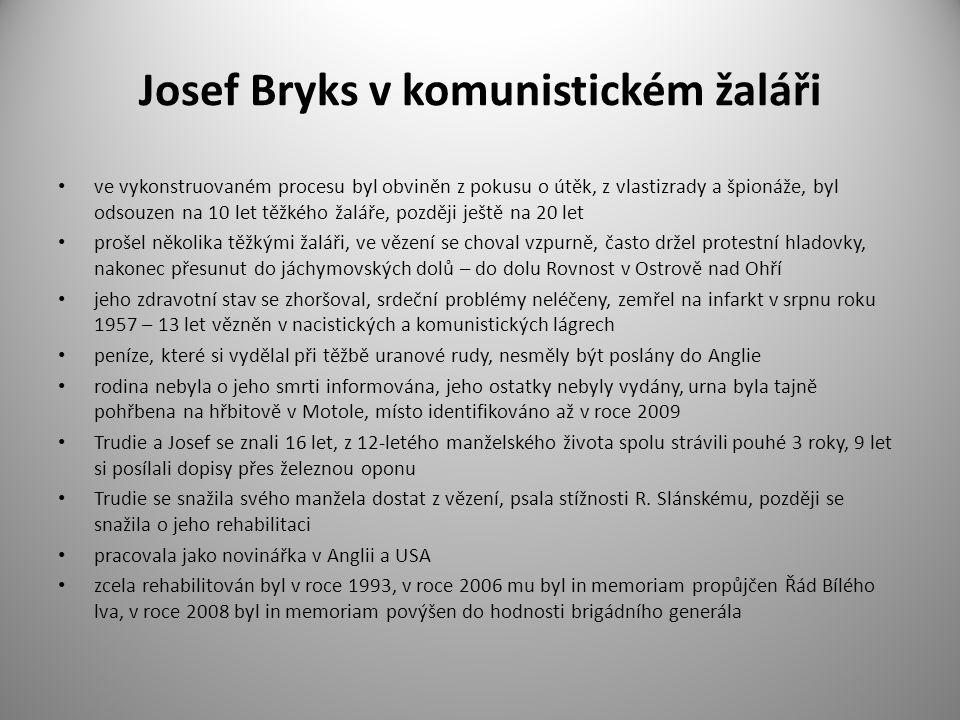 Josef Bryks v komunistickém žaláři ve vykonstruovaném procesu byl obviněn z pokusu o útěk, z vlastizrady a špionáže, byl odsouzen na 10 let těžkého ža
