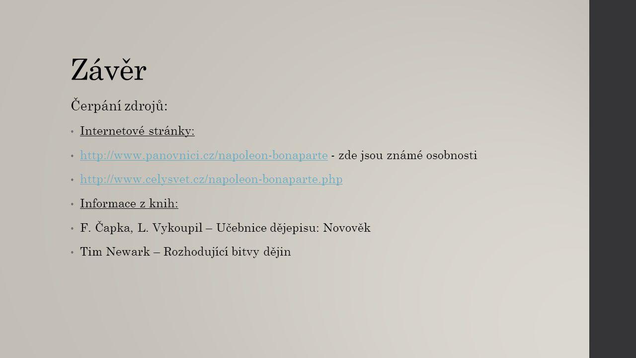 Závěr Čerpání zdrojů: Internetové stránky: http://www.panovnici.cz/napoleon-bonaparte - zde jsou známé osobnosti http://www.panovnici.cz/napoleon-bona