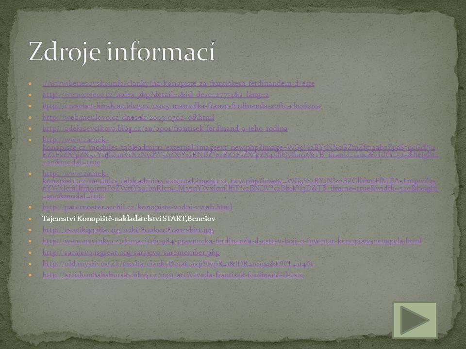 ://www.benesovsko.info/clanky/na-konopiste-za-frantiskem-ferdinandem-d-este http://www.cojeco.cz/index.php?detail=1&id_desc=27774&s_lang=2 http://erzs