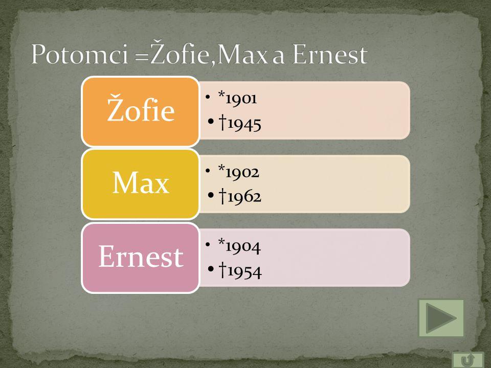 *1901 † 1945 Žofie *1902 † 1962 Max *1904 † 1954 Ernest